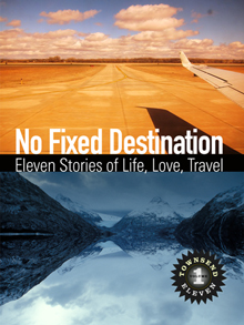 No Fixed Destination: Eleven Stories of Life, Love, Travel