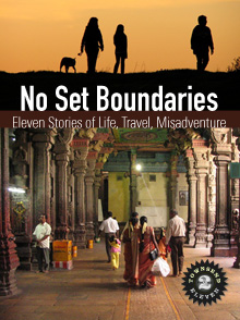No Set Boundaries: Eleven Stories of Life, Travel, Misadventure